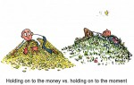 Holding on to the money vs. holding on to the moment, by Frits Ahlefeldt